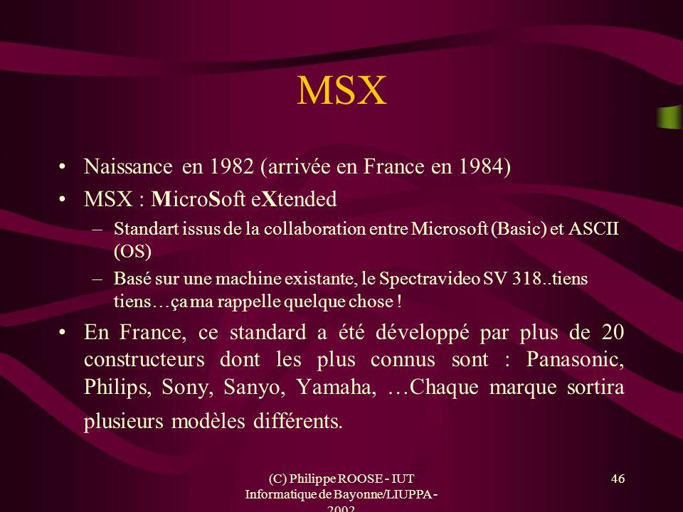 (C) Philippe ROOSE - IUT Informatique de Bayonne/LIUPPA - 2002 46 MSX Naissance en 1982 (arrivée en France en 1984) MSX : MicroSoft eXtended –Standart