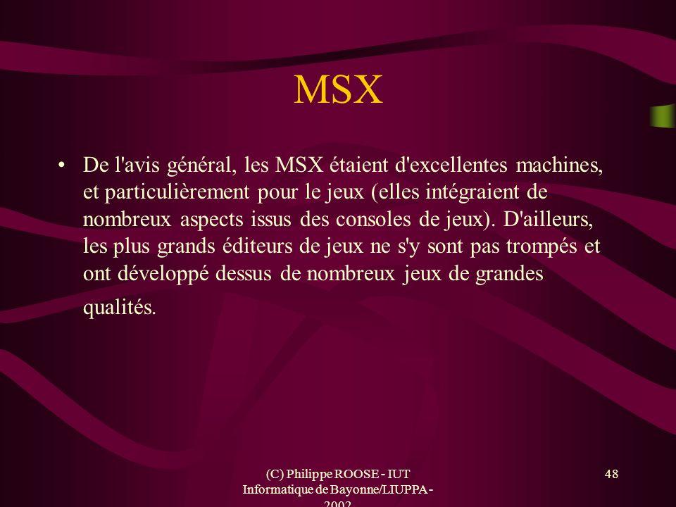 (C) Philippe ROOSE - IUT Informatique de Bayonne/LIUPPA - 2002 48 MSX De l'avis général, les MSX étaient d'excellentes machines, et particulièrement p