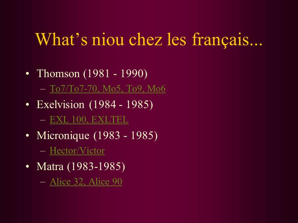 Whats niou chez les français... Thomson (1981 - 1990) –To7/To7-70, Mo5, To9, Mo6To7/To7-70, Mo5, To9, Mo6 Exelvision (1984 - 1985) –EXL 100, EXLTELEXL