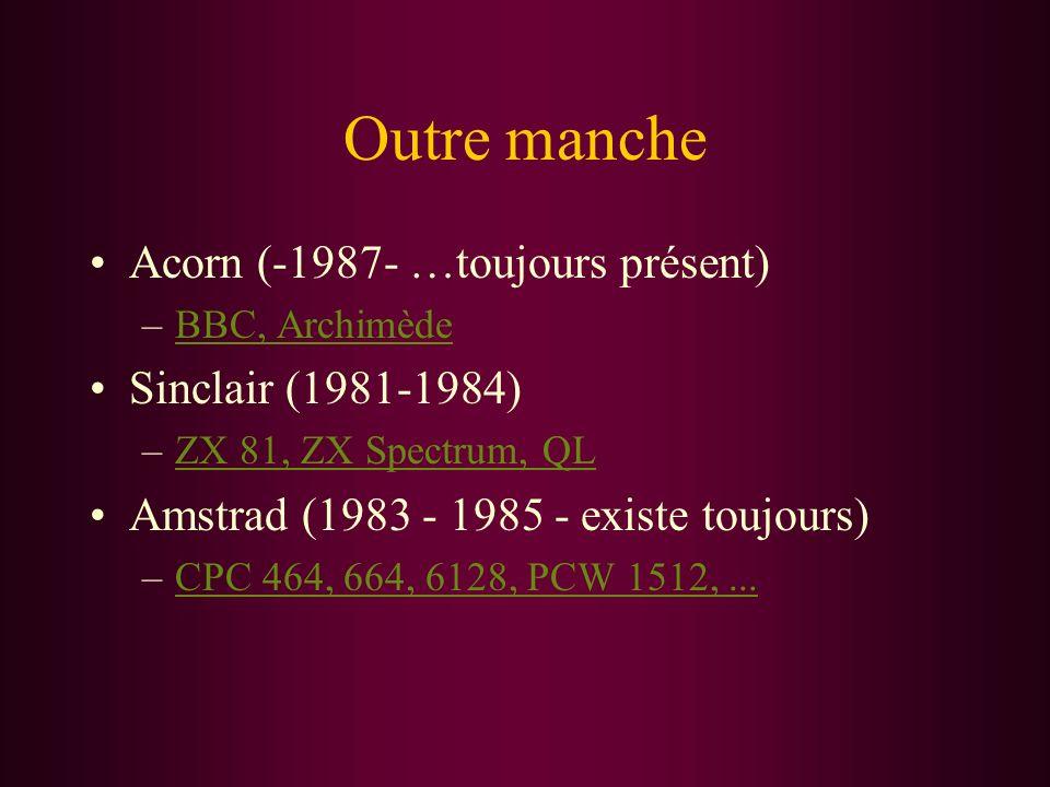 Outre manche Acorn (-1987- …toujours présent) –BBC, ArchimèdeBBC, Archimède Sinclair (1981-1984) –ZX 81, ZX Spectrum, QLZX 81, ZX Spectrum, QL Amstrad