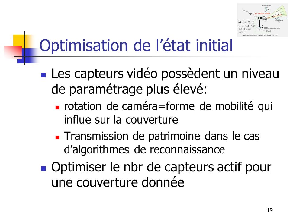 19 Optimisation de létat initial Les capteurs vidéo possèdent un niveau de paramétrage plus élevé: rotation de caméra=forme de mobilité qui influe sur