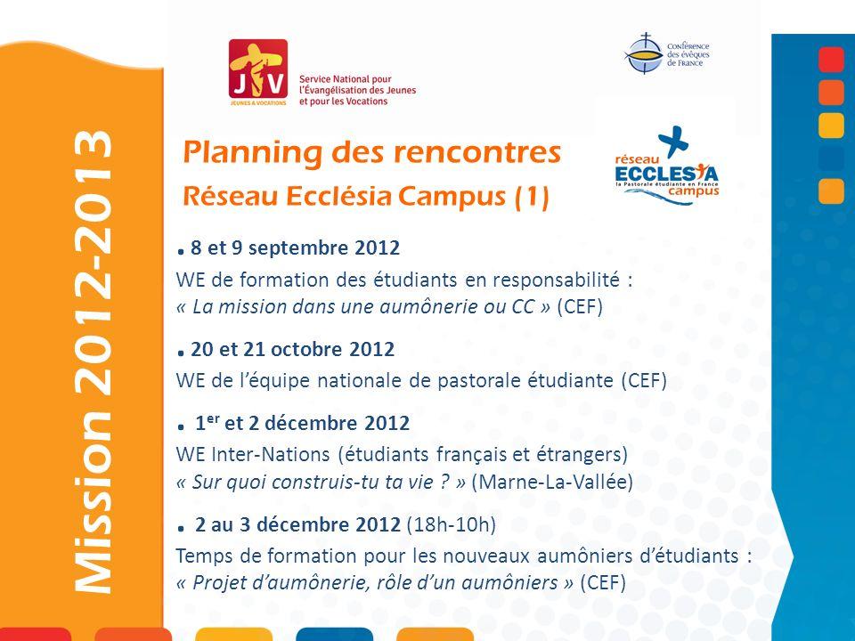 Planning des rencontres Réseau Ecclésia Campus (1). 8 et 9 septembre 2012 WE de formation des étudiants en responsabilité : « La mission dans une aumô