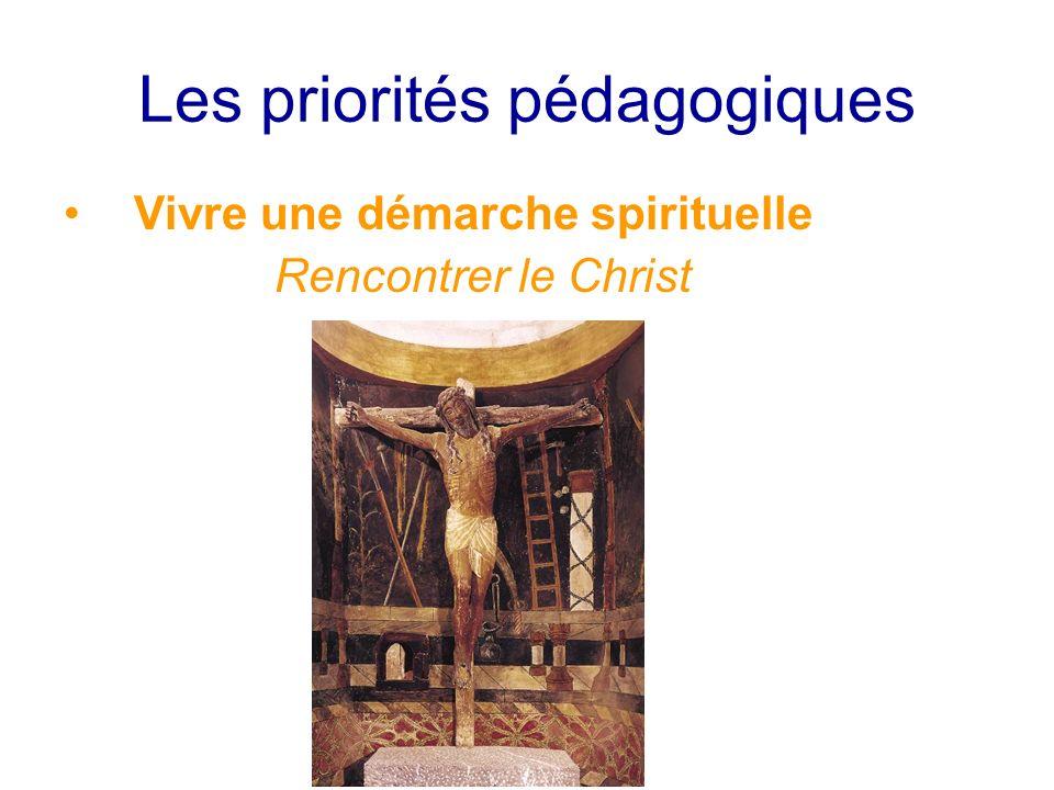 Les priorités pédagogiques Vivre une démarche spirituelle Rencontrer le Christ