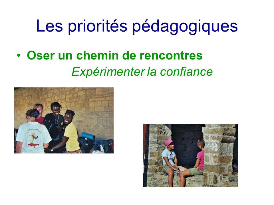Les priorités pédagogiques Oser un chemin de rencontres Expérimenter la confiance
