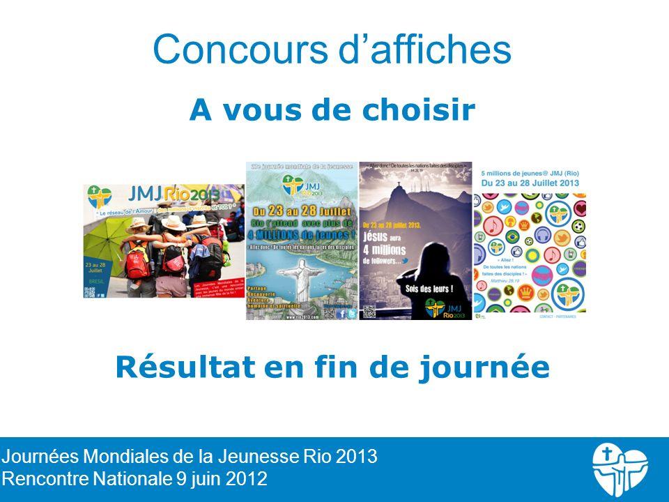 Concours daffiches A vous de choisir Résultat en fin de journée 13 Journées Mondiales de la Jeunesse Rio 2013 Rencontre Nationale 9 juin 2012