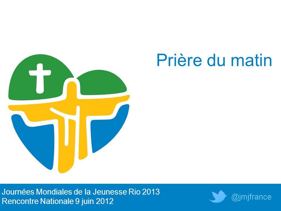 Prière du matin Journées Mondiales de la Jeunesse Rio 2013 Rencontre Nationale 9 juin 2012 @jmjfrance