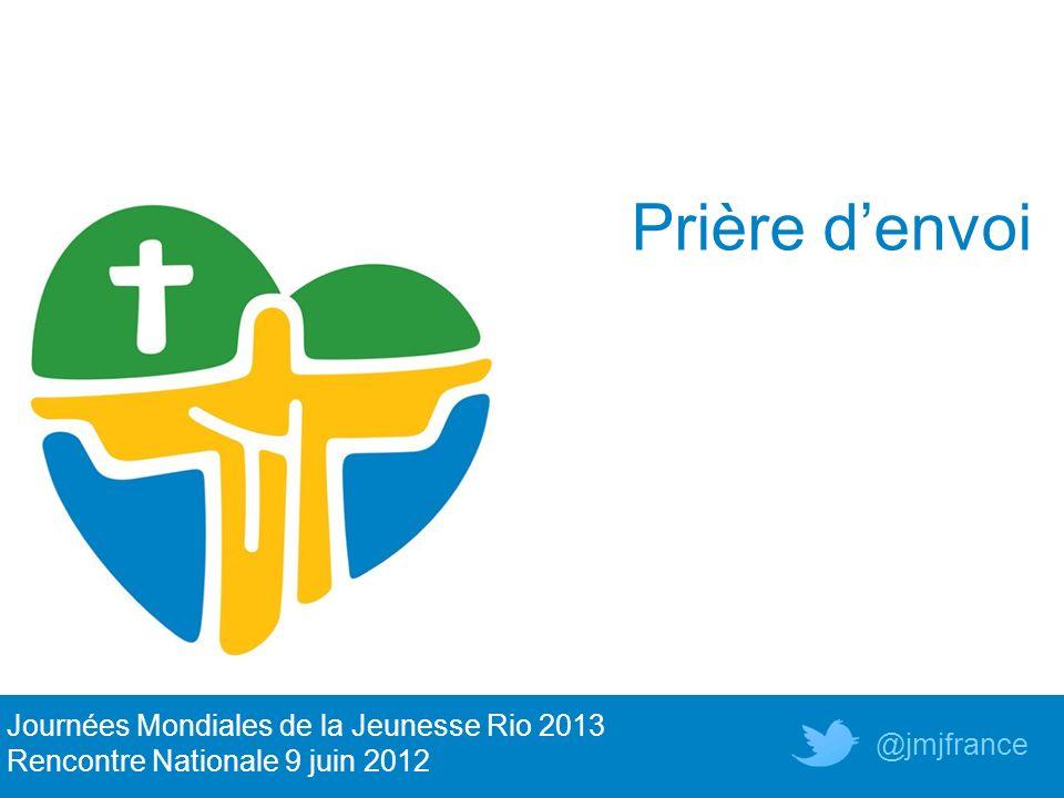 Prière denvoi Journées Mondiales de la Jeunesse Rio 2013 Rencontre Nationale 9 juin 2012 @jmjfrance