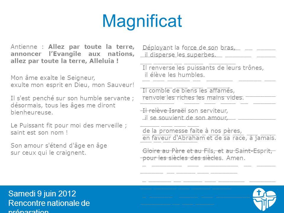 Magnificat 34 Samedi 9 juin 2012 Rencontre nationale de préparation Antienne : Allez par toute la terre, annoncer lEvangile aux nations, allez par tou