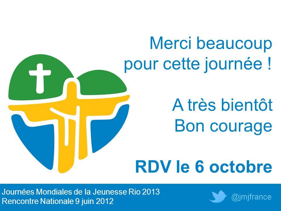 Merci beaucoup pour cette journée ! A très bientôt Bon courage RDV le 6 octobre Journées Mondiales de la Jeunesse Rio 2013 Rencontre Nationale 9 juin