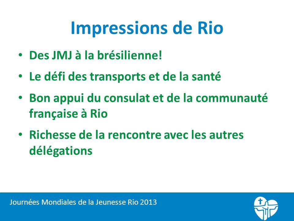 Impressions de Rio Des JMJ à la brésilienne! Le défi des transports et de la santé Bon appui du consulat et de la communauté française à Rio Richesse