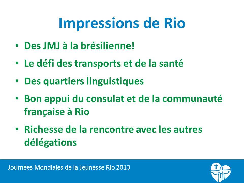 Impressions de Rio Des JMJ à la brésilienne! Le défi des transports et de la santé Des quartiers linguistiques Bon appui du consulat et de la communau