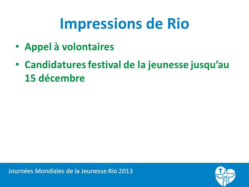 Impressions de Rio Appel à volontaires Candidatures festival de la jeunesse jusquau 15 décembre Journées Mondiales de la Jeunesse Rio 2013