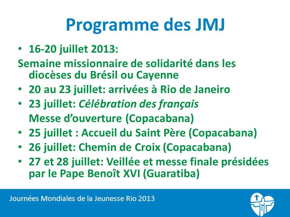 Programme des JMJ 16-20 juillet 2013: Semaine missionnaire de solidarité dans les diocèses du Brésil ou Cayenne 20 au 23 juillet: arrivées à Rio de Ja