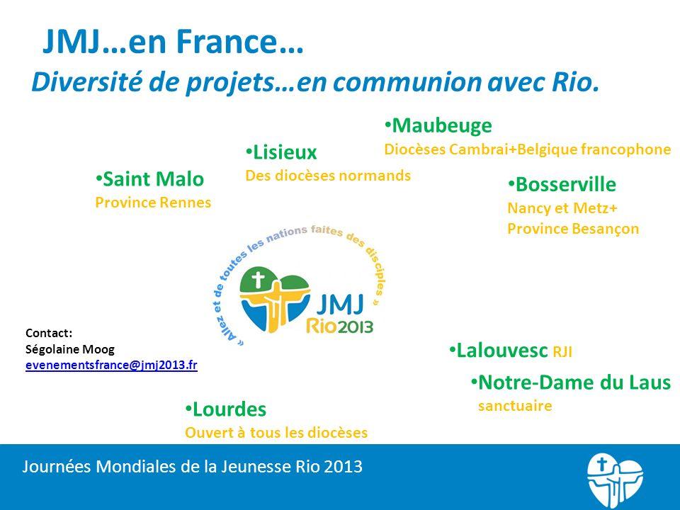 JMJ…en France… Diversité de projets…en communion avec Rio. Saint Malo Province Rennes Lisieux Des diocèses normands Maubeuge Diocèses Cambrai+Belgique