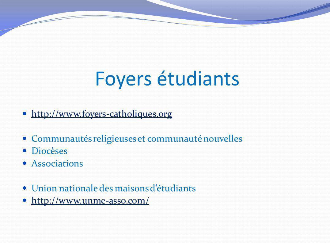 http://www.foyers-catholiques.org Communautés religieuses et communauté nouvelles Diocèses Associations Union nationale des maisons détudiants http://