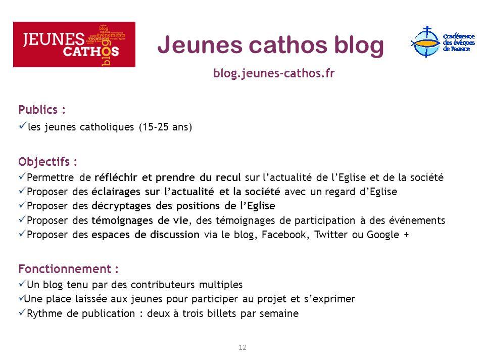 12 blog.jeunes-cathos.fr Publics : les jeunes catholiques (15-25 ans) Objectifs : Permettre de réfléchir et prendre du recul sur lactualité de lEglise