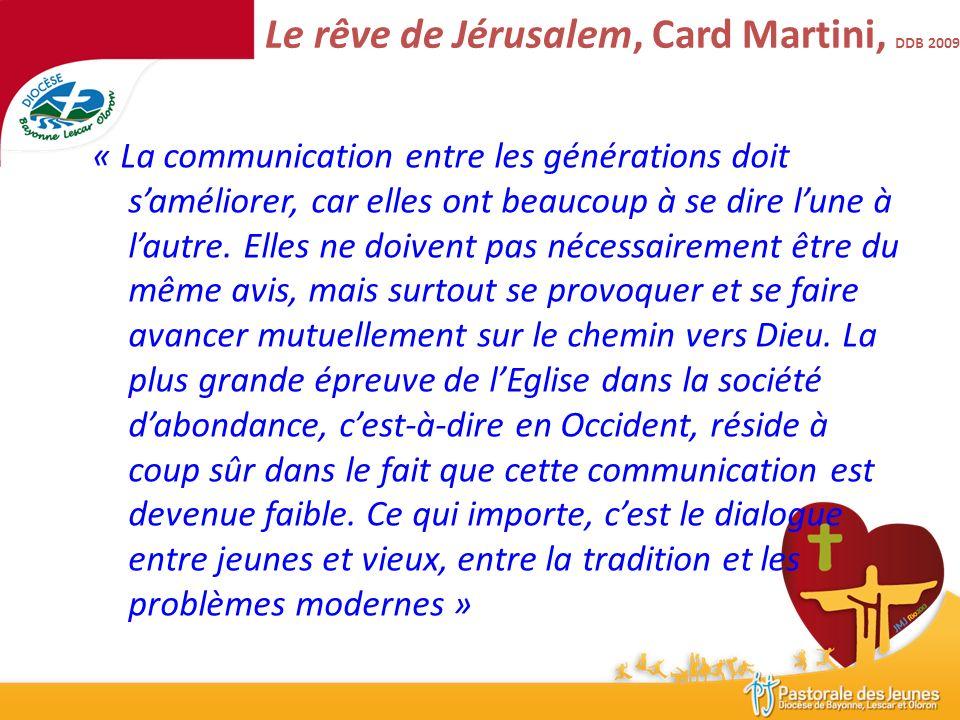 Le rêve de Jérusalem, Card Martini, DDB 2009 « La communication entre les générations doit saméliorer, car elles ont beaucoup à se dire lune à lautre.