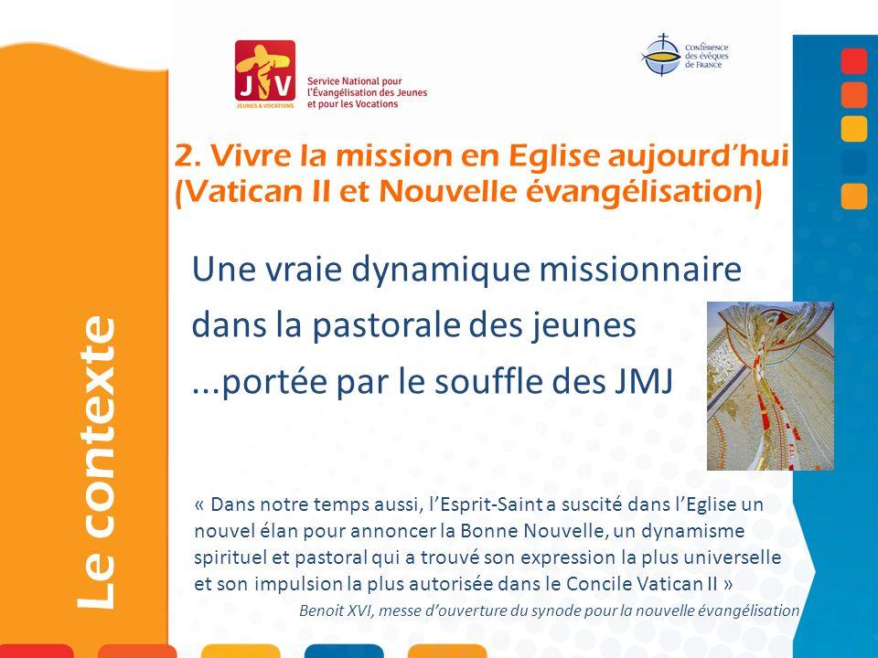 2. Vivre la mission en Eglise aujourdhui (Vatican II et Nouvelle évangélisation) Le contexte Une vraie dynamique missionnaire dans la pastorale des je