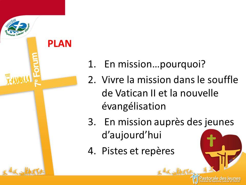 PLAN 1. En mission…pourquoi? 2.Vivre la mission dans le souffle de Vatican II et la nouvelle évangélisation 3. En mission auprès des jeunes daujourdhu