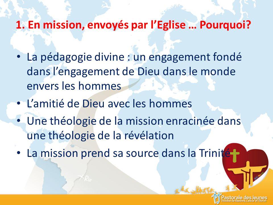 1. En mission, envoyés par lEglise … Pourquoi? La pédagogie divine : un engagement fondé dans lengagement de Dieu dans le monde envers les hommes Lami