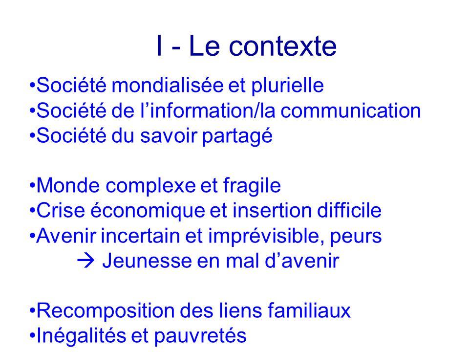 I - Le contexte Société mondialisée et plurielle Société de linformation/la communication Société du savoir partagé Monde complexe et fragile Crise éc