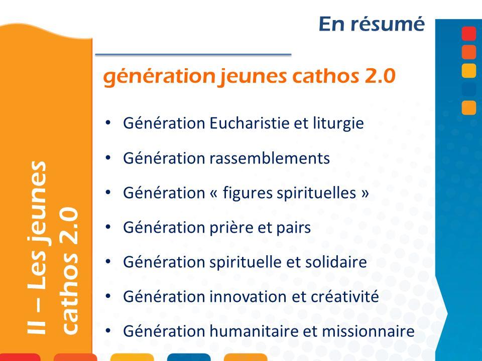 génération jeunes cathos 2.0 II – Les jeunes cathos 2.0 En résumé Génération Eucharistie et liturgie Génération rassemblements Génération « figures sp