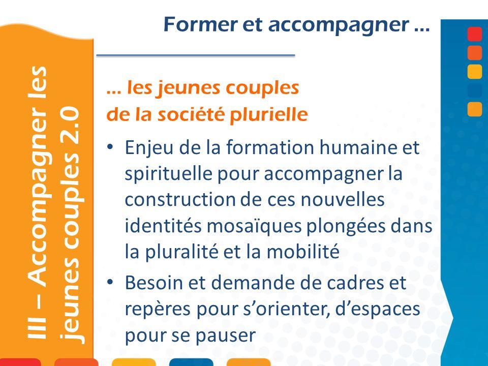 … les jeunes couples de la société plurielle III – Accompagner les jeunes couples 2.0 Former et accompagner … Enjeu de la formation humaine et spiritu