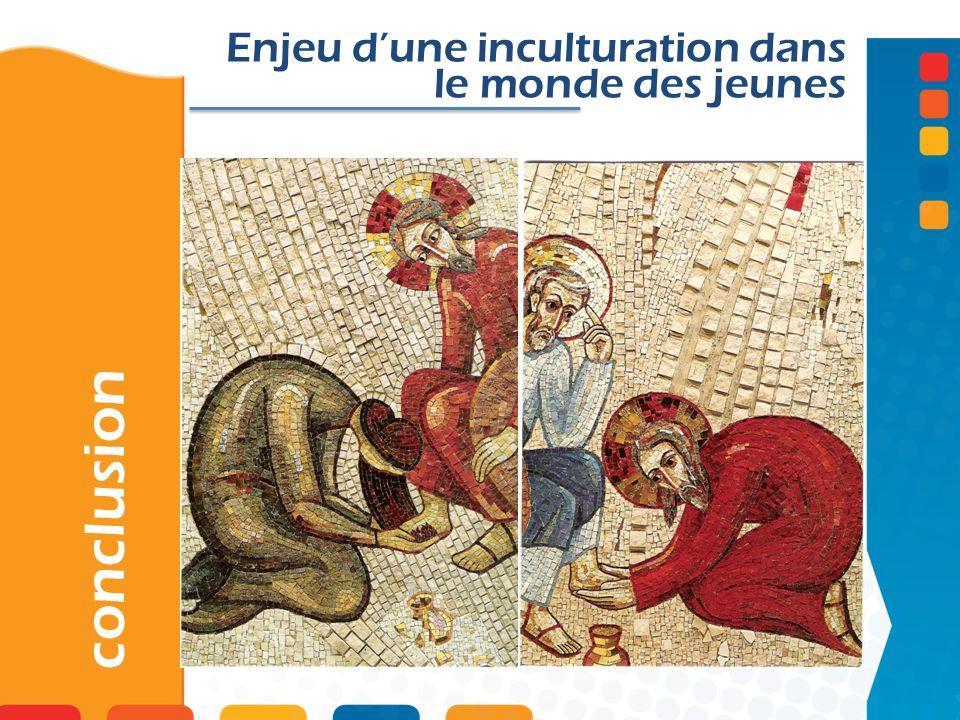 conclusion Enjeu dune inculturation dans le monde des jeunes