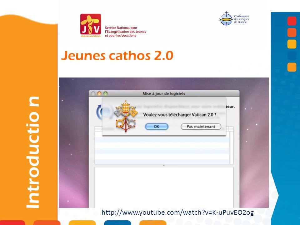Jeunes cathos 2.0 Introductio n http://www.youtube.com/watch?v=K-uPuvEO2og