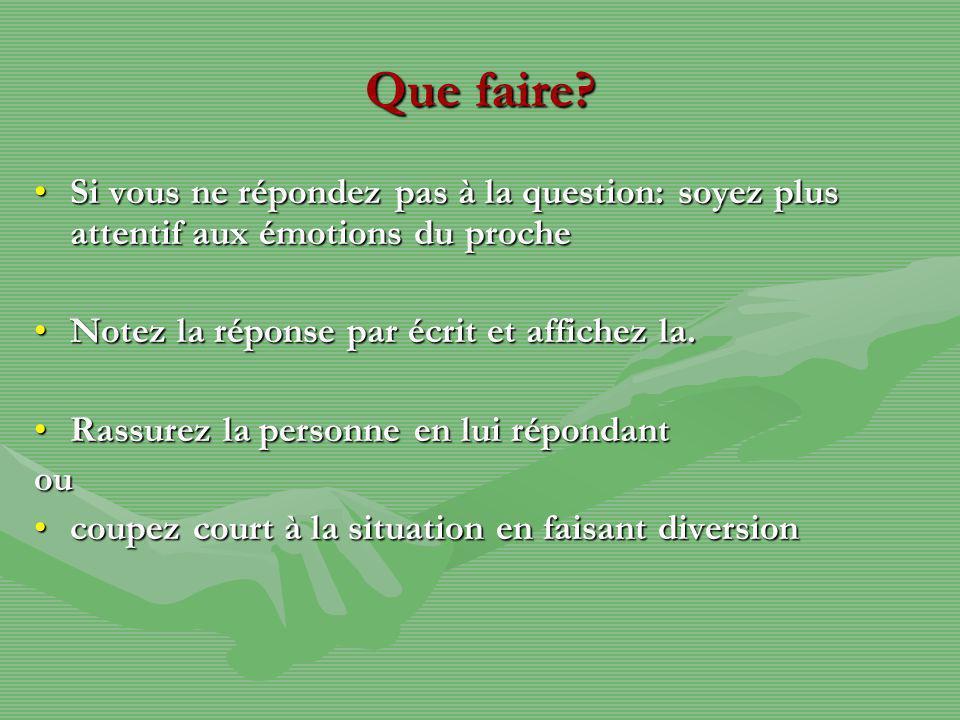 Que faire? Si vous ne répondez pas à la question: soyez plus attentif aux émotions du procheSi vous ne répondez pas à la question: soyez plus attentif