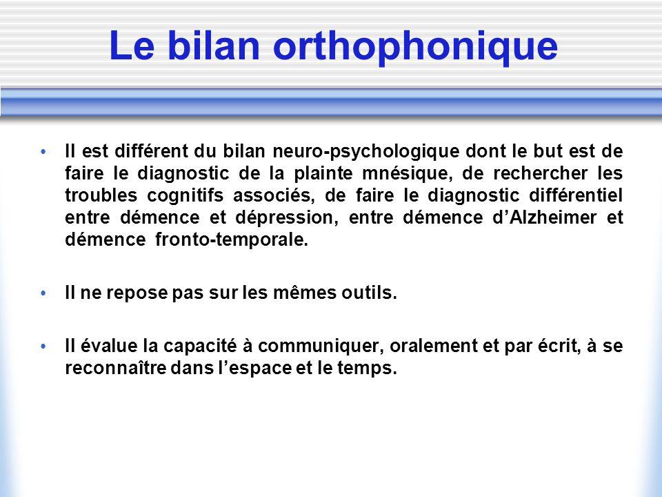 Le bilan orthophonique Il est différent du bilan neuro-psychologique dont le but est de faire le diagnostic de la plainte mnésique, de rechercher les
