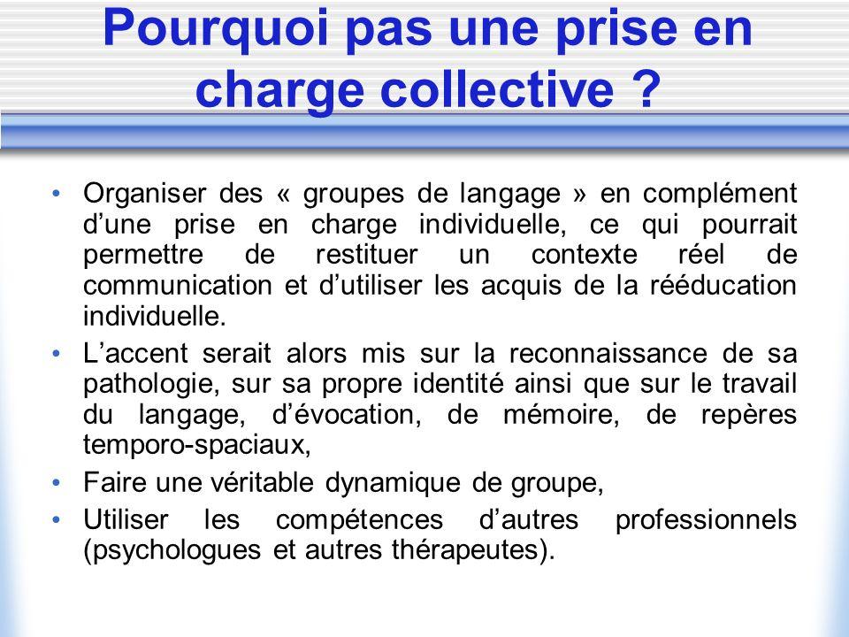 Pourquoi pas une prise en charge collective ? Organiser des « groupes de langage » en complément dune prise en charge individuelle, ce qui pourrait pe