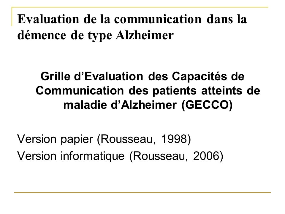 Evaluation de la communication dans la démence de type Alzheimer Grille dEvaluation des Capacités de Communication des patients atteints de maladie dA