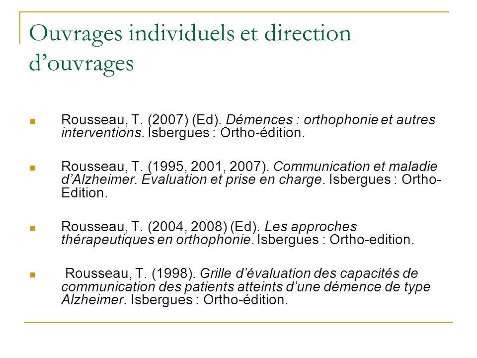 Ouvrages individuels et direction douvrages Rousseau, T. (2007) (Ed). Démences : orthophonie et autres interventions. Isbergues : Ortho-édition. Rouss