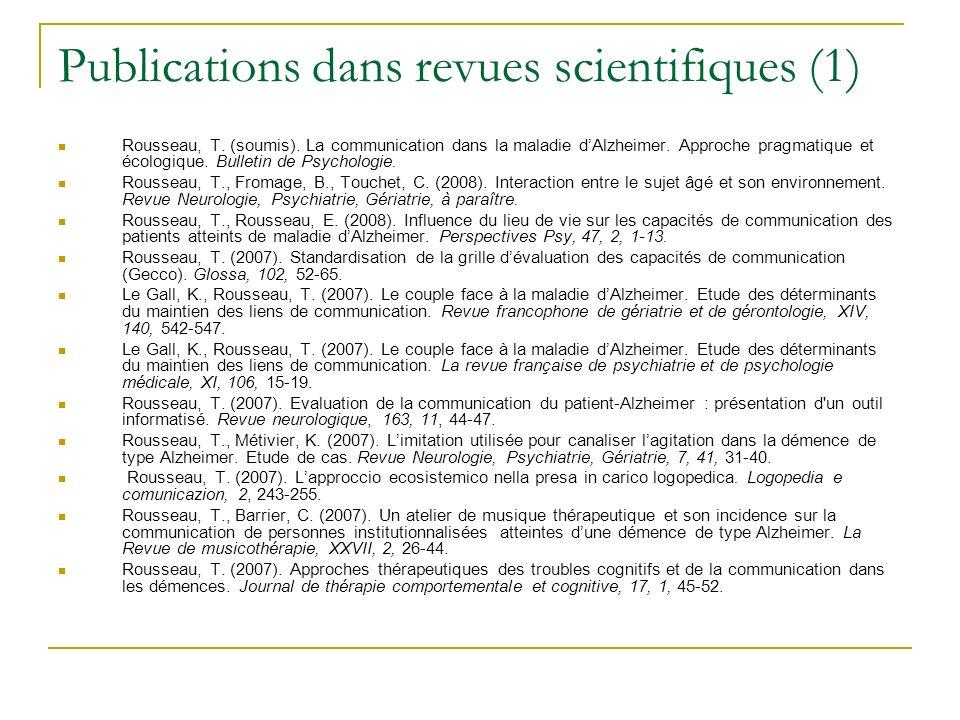 Publications dans revues scientifiques (1) Rousseau, T. (soumis). La communication dans la maladie dAlzheimer. Approche pragmatique et écologique. Bul