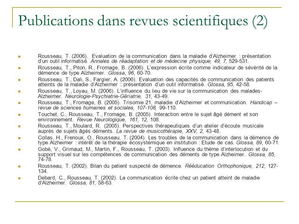 Publications dans revues scientifiques (2) Rousseau, T. (2006). Evaluation de la communication dans la maladie dAlzheimer : présentation dun outil inf
