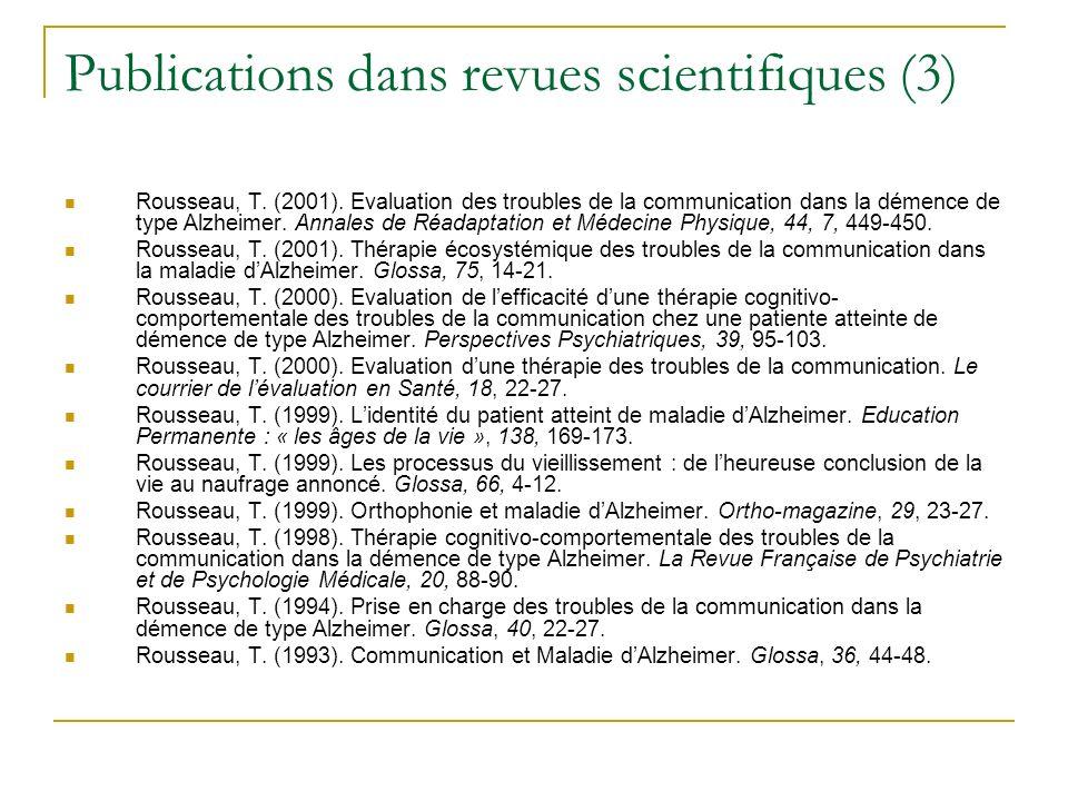 Publications dans revues scientifiques (3) Rousseau, T. (2001). Evaluation des troubles de la communication dans la démence de type Alzheimer. Annales