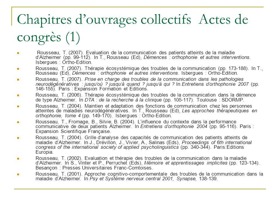 Chapitres douvrages collectifs Actes de congrès (1) Rousseau, T. (2007). Evaluation de la communication des patients atteints de la maladie dAlzheimer