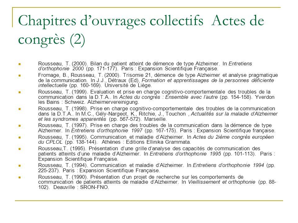 Chapitres douvrages collectifs Actes de congrès (2) Rousseau, T. (2000). Bilan du patient atteint de démence de type Alzheimer. In Entretiens dorthoph
