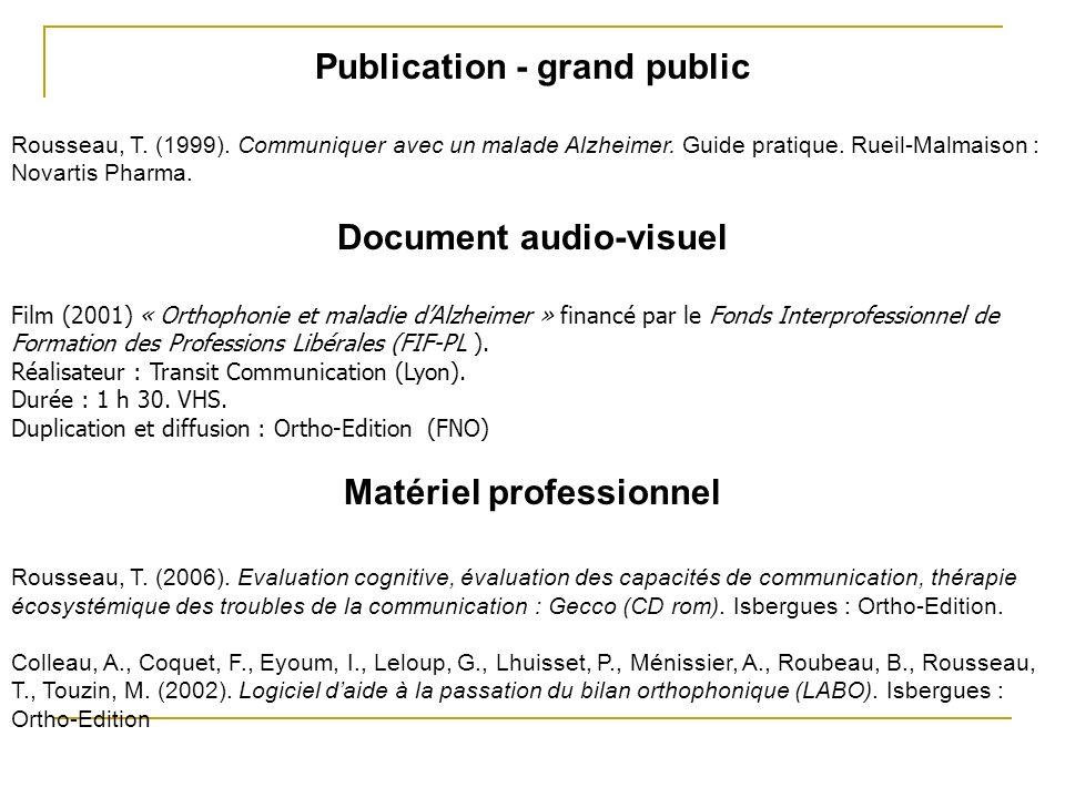 Publication - grand public Rousseau, T. (1999). Communiquer avec un malade Alzheimer. Guide pratique. Rueil-Malmaison : Novartis Pharma. Document audi