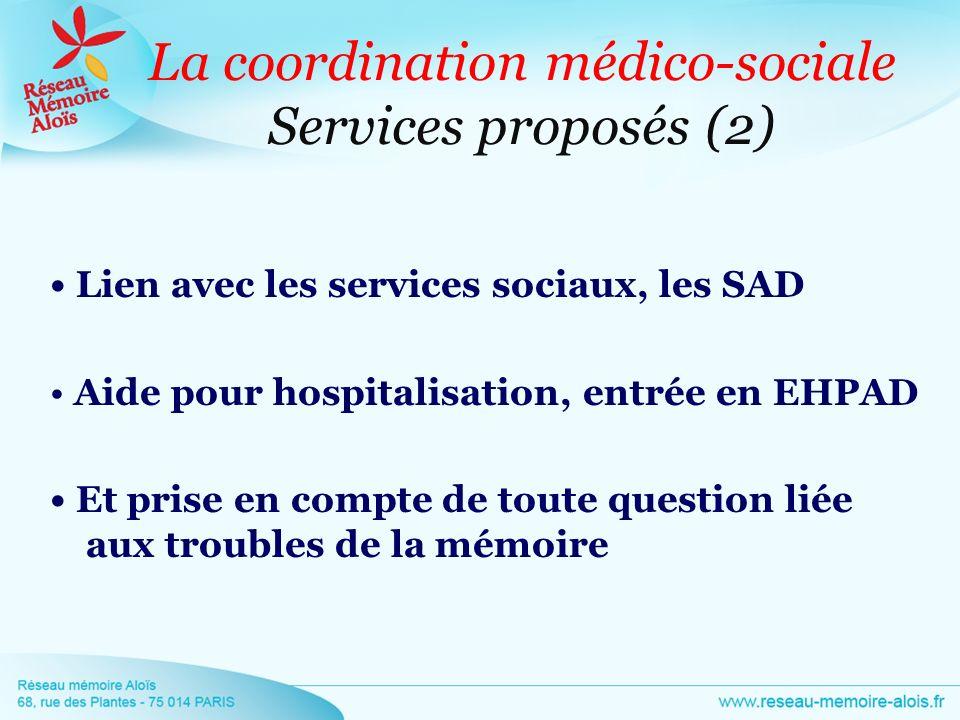 La coordination médico-sociale Services proposés (2) Lien avec les services sociaux, les SAD Aide pour hospitalisation, entrée en EHPAD Et prise en co