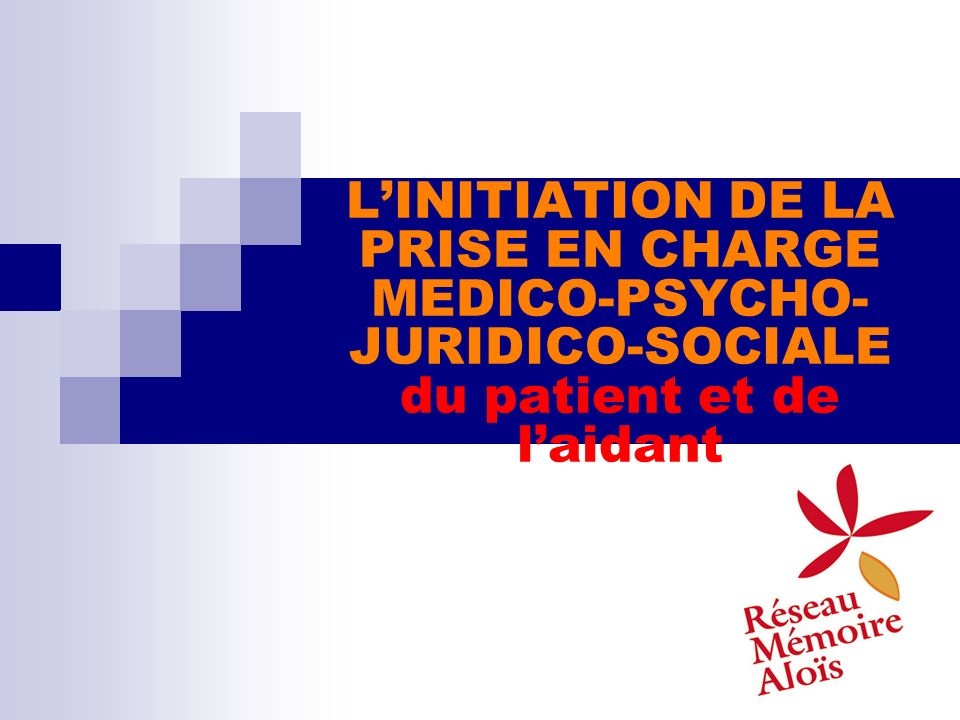 LINITIATION DE LA PRISE EN CHARGE MEDICO-PSYCHO- JURIDICO-SOCIALE du patient et de laidant