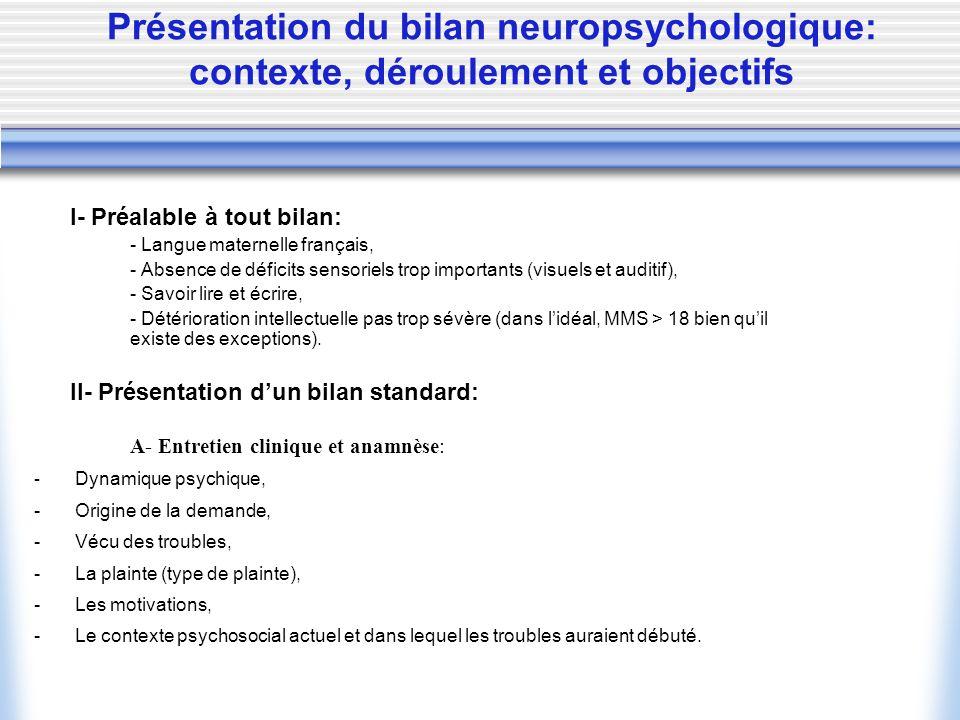 Présentation du bilan neuropsychologique: contexte, déroulement et objectifs I- Préalable à tout bilan: - Langue maternelle français, - Absence de déf