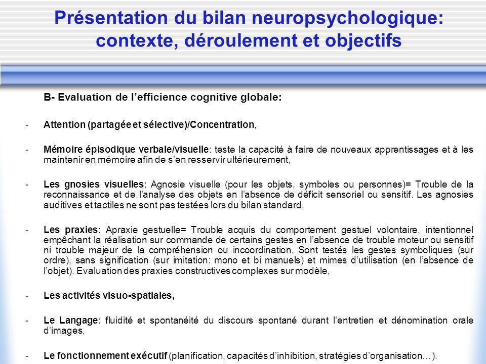 Présentation du bilan neuropsychologique: contexte, déroulement et objectifs B- Evaluation de lefficience cognitive globale: -Attention (partagée et s