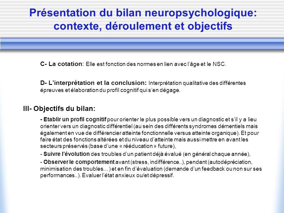 Présentation du bilan neuropsychologique: contexte, déroulement et objectifs C- La cotation: Elle est fonction des normes en lien avec lâge et le NSC.