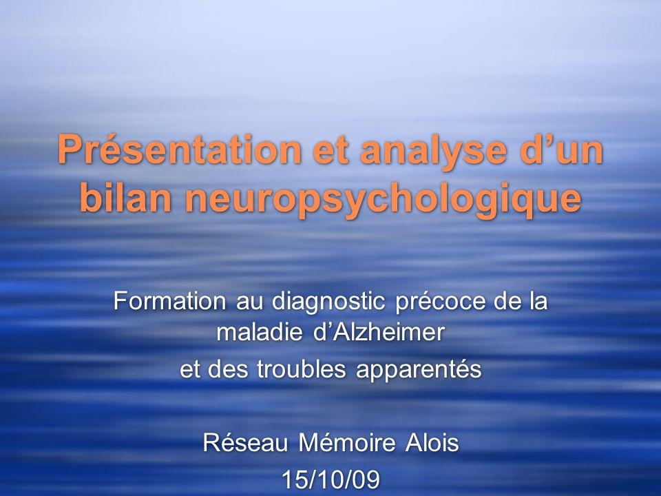 Présentation et analyse dun bilan neuropsychologique Formation au diagnostic précoce de la maladie dAlzheimer et des troubles apparentés Réseau Mémoir