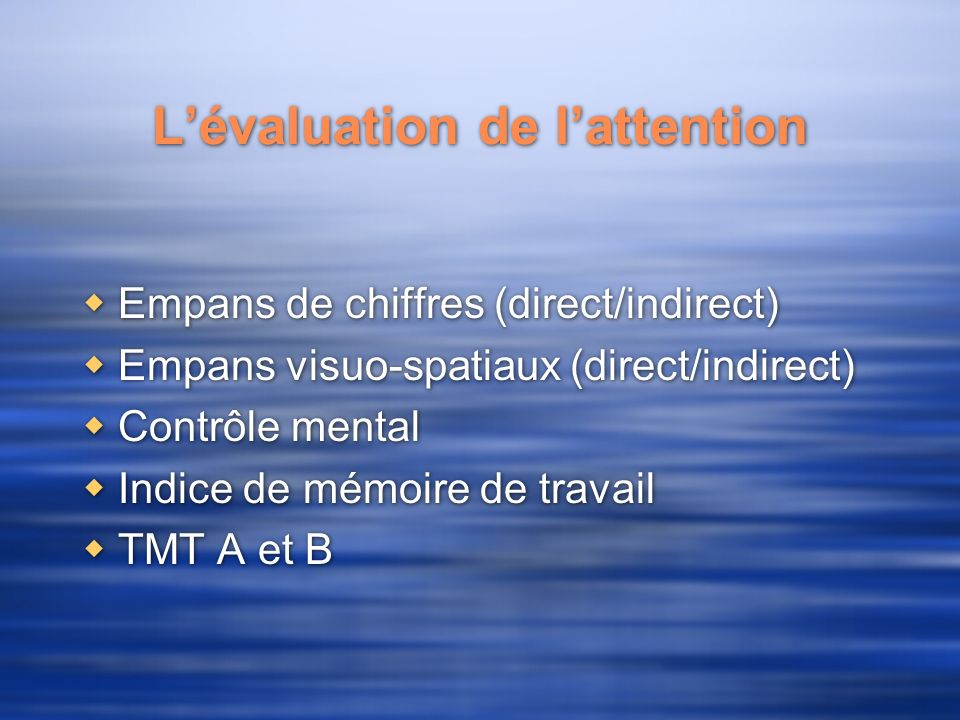Lévaluation de lattention Empans de chiffres (direct/indirect) Empans visuo-spatiaux (direct/indirect) Contrôle mental Indice de mémoire de travail TM