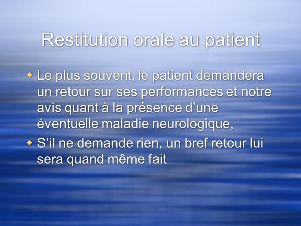 Restitution orale au patient Le plus souvent, le patient demandera un retour sur ses performances et notre avis quant à la présence dune éventuelle ma