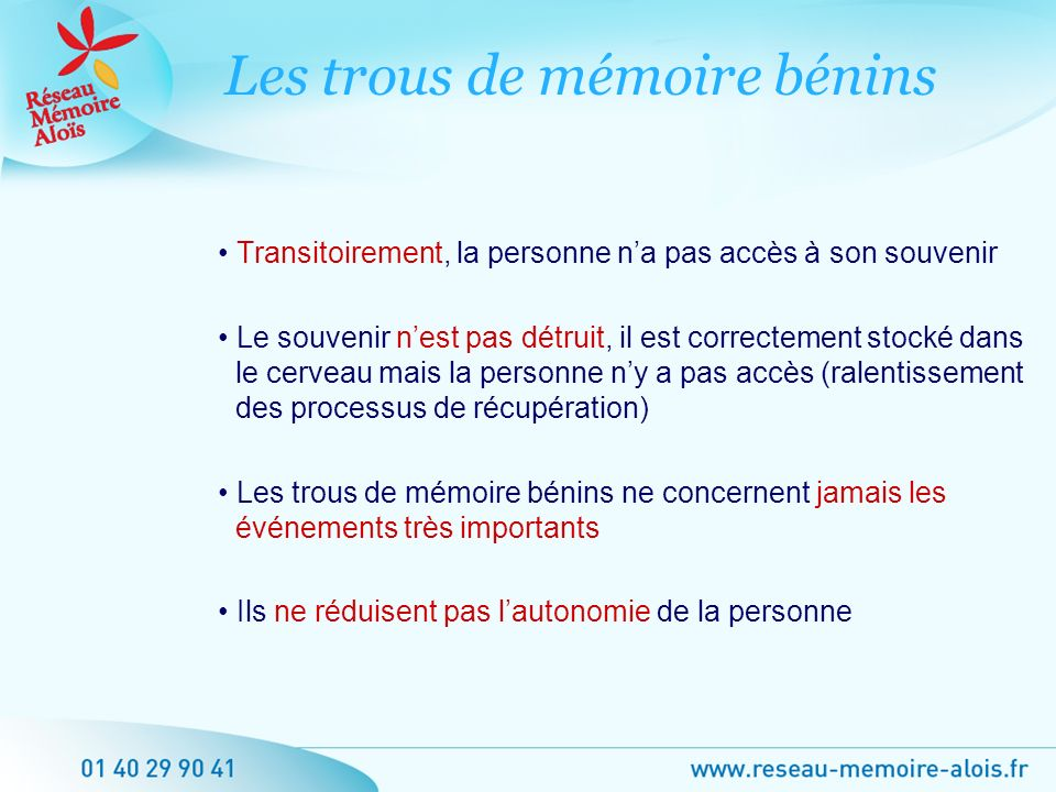 Transitoirement, la personne na pas accès à son souvenir Le souvenir nest pas détruit, il est correctement stocké dans le cerveau mais la personne ny