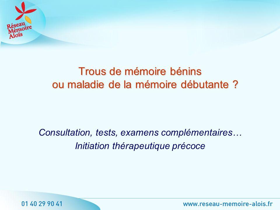 Trous de mémoire bénins ou maladie de la mémoire débutante ? Consultation, tests, examens complémentaires… Initiation thérapeutique précoce
